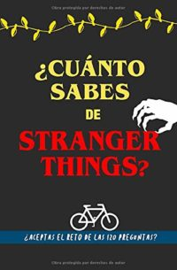 ¿Cuánto sabes de Stranger Things?: ¿Aceptas el reto? Libro de Stranger...