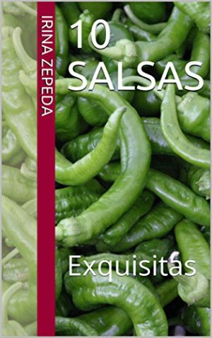 10 SALSAS: Exquisitas (RECETAS DE MIS ABUELAS REGIAS nº 3)