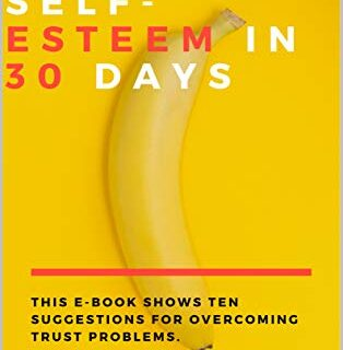 10 keys to increase self-esteem in 30 days: This Ebook shows ten sugge...