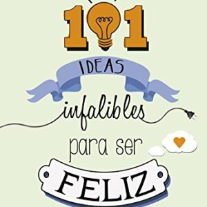 101 ideas infalibles para ser feliz (No ficción ilustrados)