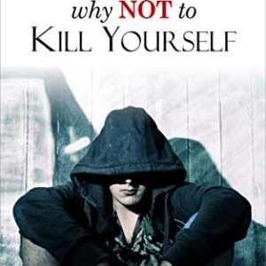 13 Reasons Why Not To Kill Yourself: An Anti-Suicide Note For Suicide ...