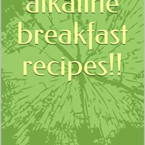 13 amazing alkaline breakfast recipes!! (alkaline your body Book 2) (E...