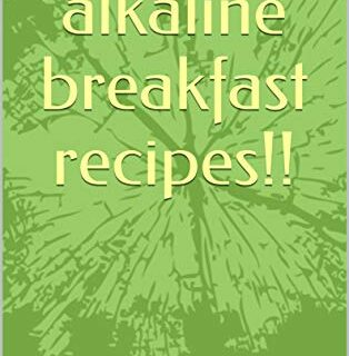 13 amazing alkaline breakfast recipes!! (alkaline your body Book 2) (E...