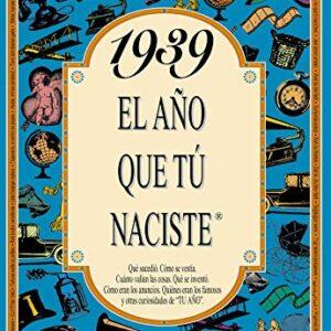 1939 EL AÑO QUE TU NACISTE (El año que tú naciste)