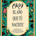 1959 EL AÑO QUE TU NACISTE (El año que tú naciste)