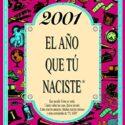 2001 EL AÑO QUE TU NACISTE (El año que tú naciste)
