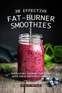 30 Effective Fat-Burner Smoothies: Kick-Start Your Metabolism with The...