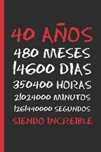 40 AÑOS SIENDO INCREIBLE: REGALO DE CUMPLEAÑOS ORIGINAL Y DIVERTIDO.  ...