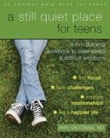 A Still Quiet Place for Teens: A Mindfulness Workbook to Ease Stress a...