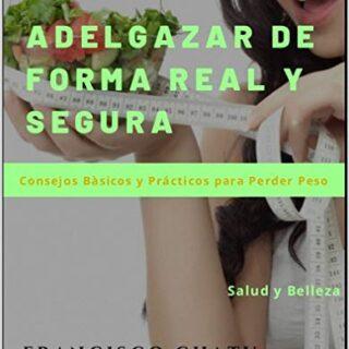 Adelgazar de Forma Real y Segura : Consejos Básicos y Prácticos para P...