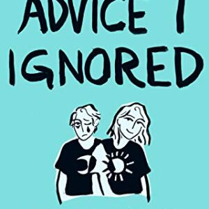 Advice I Ignored: Stories and Wisdom from a Formerly Depressed Teenage...