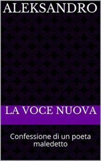 Aleksandro: Confessione di un poeta maledetto (Italian Edition)