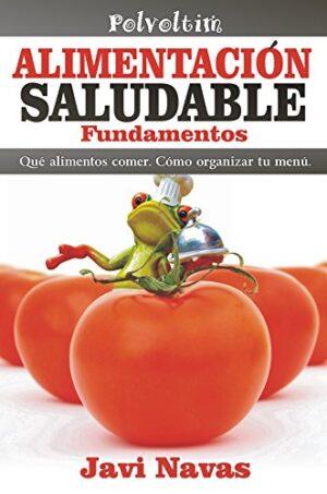 Alimentación saludable. Fundamentos: Qué alimentos comer. Cómo organiz...