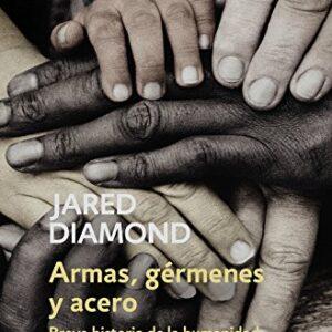 Armas, gérmenes y acero: Breve historia de la humanidad en los últimos...