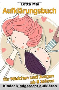 Aufklärungsbuch für Mädchen und Jungen ab 8 Jahren: Kinder kindgerecht...