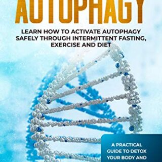 Autophagy: Learn How To Activate Autophagy Safely Through Intermittent...