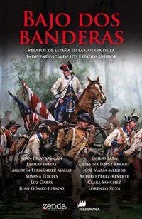Bajo dos banderas: Relatos de España en la Guerra de la Independencia...