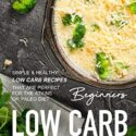 Beginners Low Carb Cookbook: Simple & Healthy Low Carb Recipes that ar...