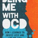 Being Me with OCD: How I Learned to Obsess Less and Live My Life (Engl...