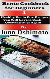 Bento Cookbook for Beginners: A Healthy Bento Box Recipes You Will Lov...