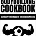 Bodybuilding Cookbook: High Protein Recipes for Building Muscle (Engli...