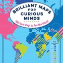 Brilliant Maps for Curious Minds: 100 New Ways to See the World