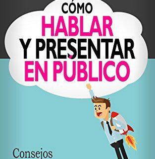 Cómo Hablar y Presentar en Público: Consejos que funcionan desde el pr...