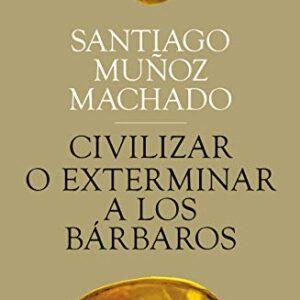 Civilizar o exterminar a los bárbaros (Fuera de Colección)