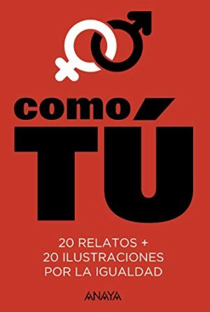 Como tú: 20 relatos + 20 ilustraciones por la igualdad (Literatura Juv...