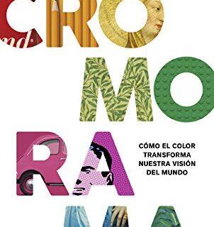 Cromorama: Cómo el color transforma nuestra visión del mundo (Artes)