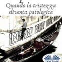 Depressione: Quando la tristezza diventa patologica (Italian Edition)
