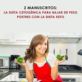 Dieta Cetogénica: 2 Manuscritos: La Dieta Cetogénica para Bajar de Pes...