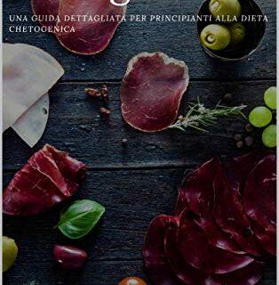 Dieta Chetogenica: Una guida dettagliata per principianti alla dieta c...