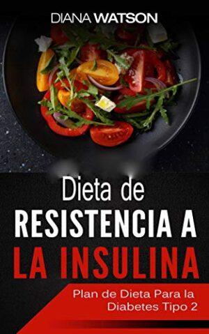 Dieta De Resistencia A La Insulina