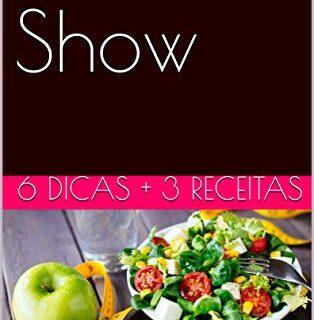 Dieta Show: 6 Dicas + 3 receitas para emagrecer! (Portuguese Edition)