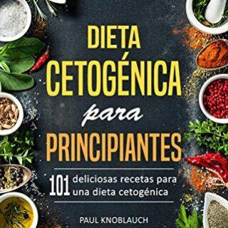 Dieta cetogénica para principiantes: 101 deliciosas recetas para una d...
