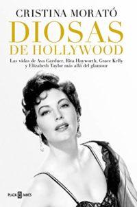 Diosas de Hollywood: Las vidas de Ava Gardner, Rita Hayworth, Grace Ke...