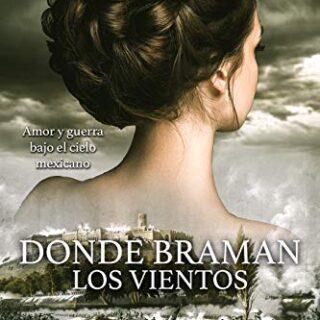 Donde braman los vientos: Novela histórica