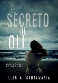 EL SECRETO DE OLI: El misterio de un niño que cambió el destino de su ...