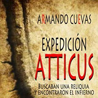 EXPEDICIÓN ATTICUS: (Buscaban una reliquia y encontraron el infierno)