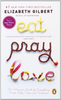Eat, Pray, Love: One Woman's Search for Everything Across Italy, India...