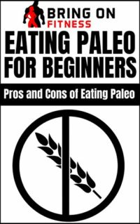 Eating Paleo For Beginners: Pros and Cons of Eating Paleo (Bring On Fi...