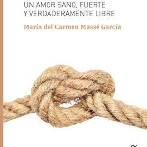 Educar para amar: Un amor sano, fuerte y verdaderamente libre: 124