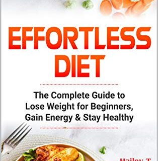 Effortless Diet: The Complete Guide to Lose Weight for Beginners, Gain...