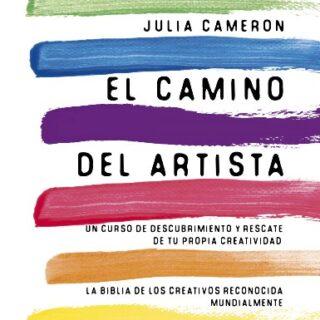 El Camino Del Artista: Un curso de descubrimiento y rescate de tu prop...