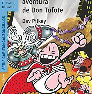 El Capitán Calzoncillos y la turbulenta aventura de Don Tufote (El Bar...
