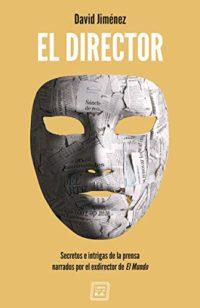 El Director: Secretos e intrigas de la prensa narrados por el exdirect...