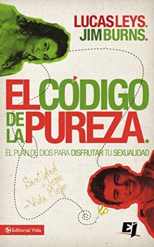 El código de la pureza: El plan de Dios para disfrutar tu sexualidad (...