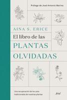 El libro de las plantas olvidadas: Una recuperación de los usos tradic...
