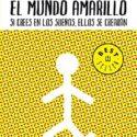 El mundo amarillo: Si crees en los sueños, ellos se crearán (BEST SELL...